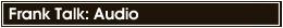 Frank Talk: Audio